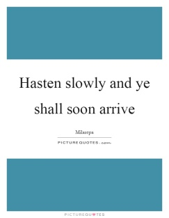 hasten-slowly-and-ye-shall-soon-arrive-quote-1