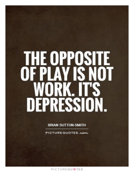 the-opposite-of-play-is-not-work-its-depression-quote-1