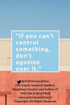 AVIS Viswanathan - If you can't control something, don't agonize over it!