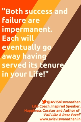Both of success and failure are impermanent.