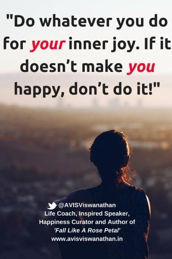 Do whatever you do for your inner joy