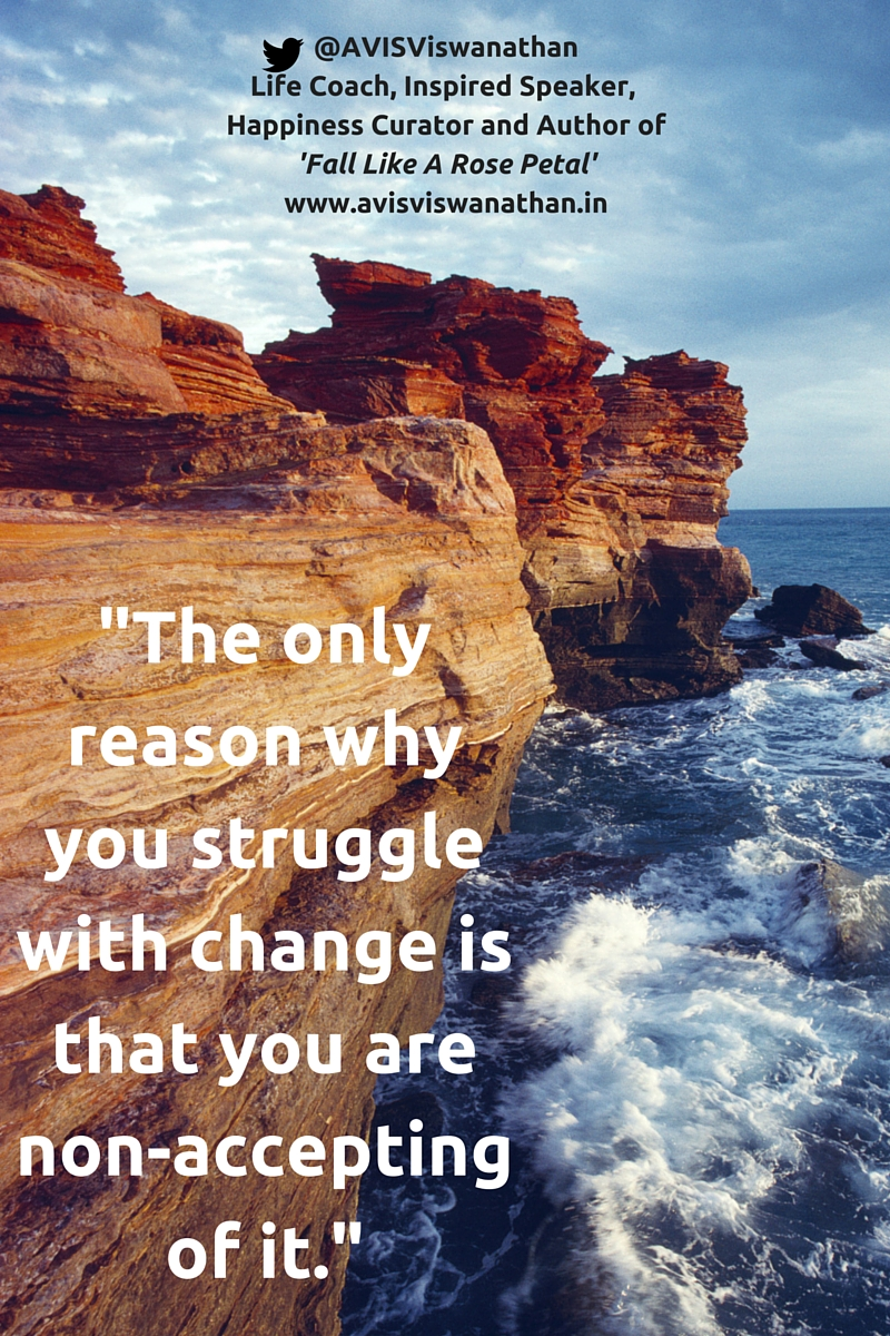 You struggle with change because you don't accept it - AVIS Viswanathan