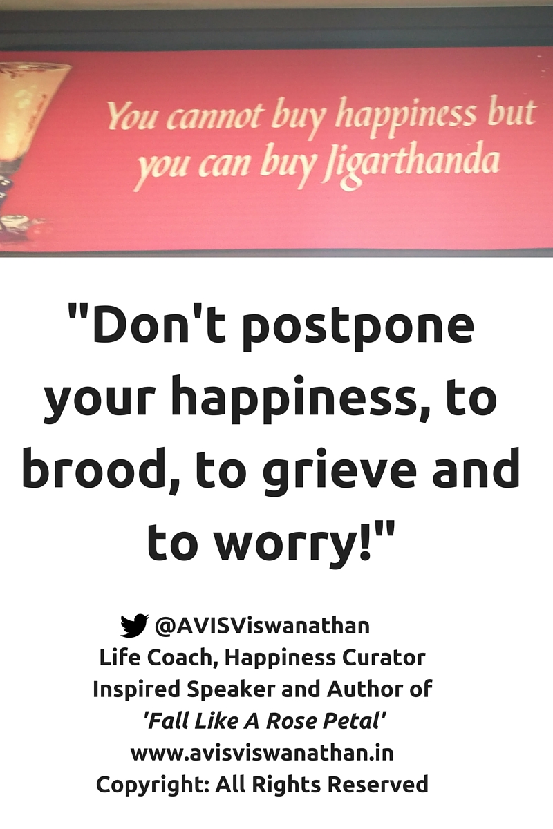 AVIS Viswanathan - Don't postpone your happiness to brood, to grieve and to worry