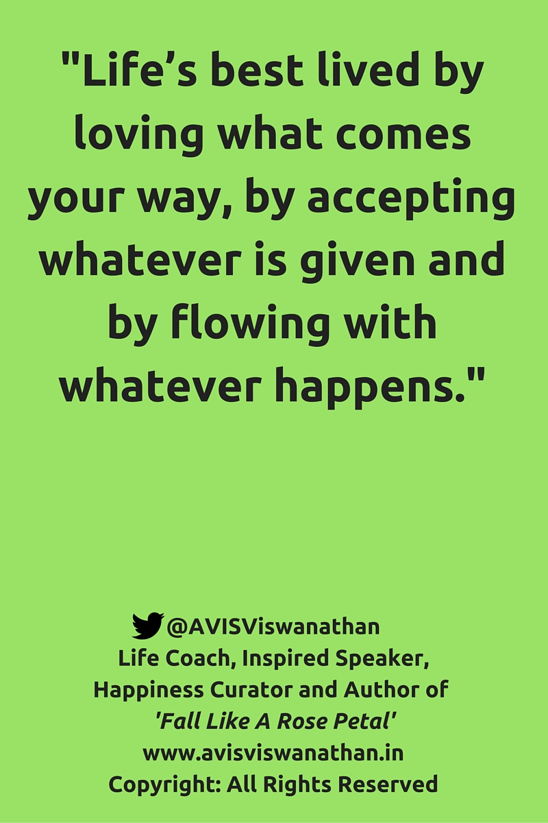 AVIS Viswanathan - Life's best lived by loving what comes your way