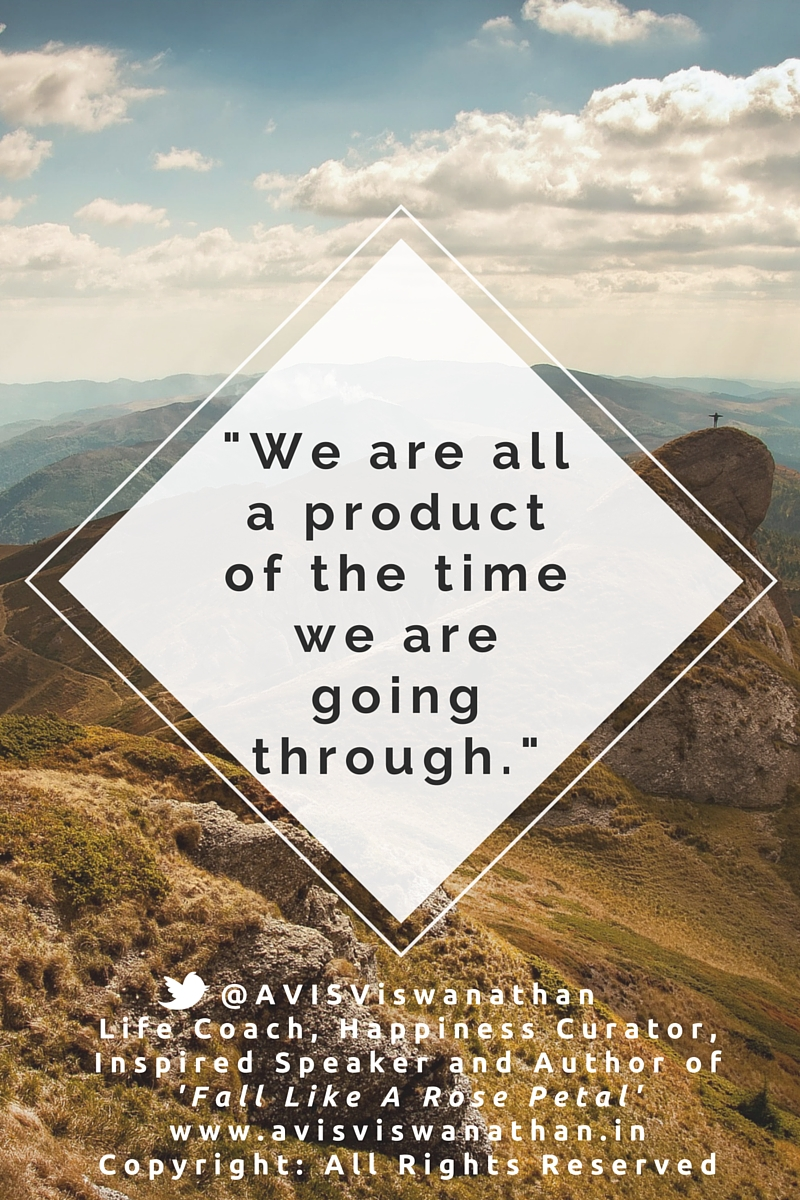 AVIS Viswanathan - We are all a product of the time we are going through