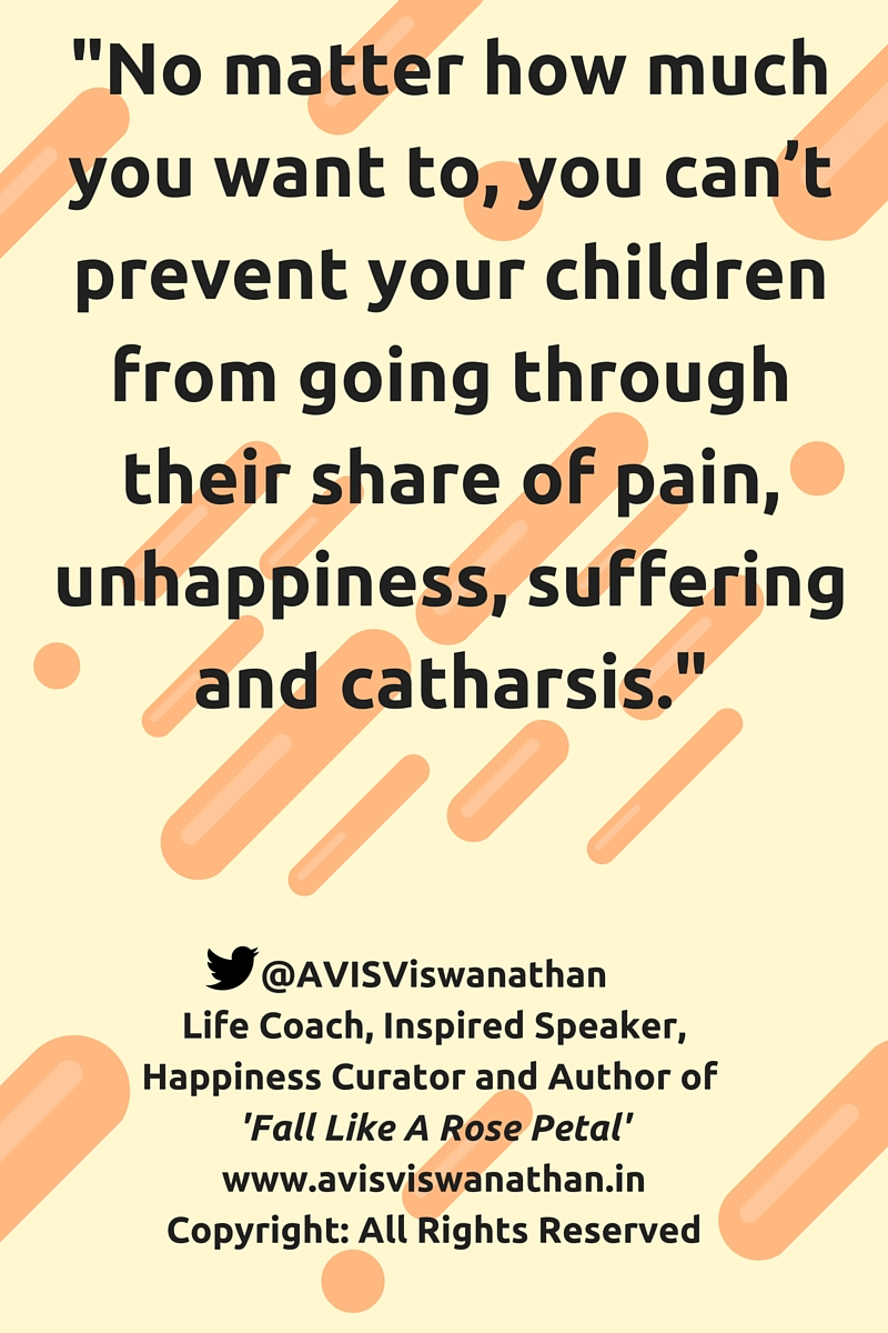 AVIS Viswanathan - You can't prevent your children from encountering pain