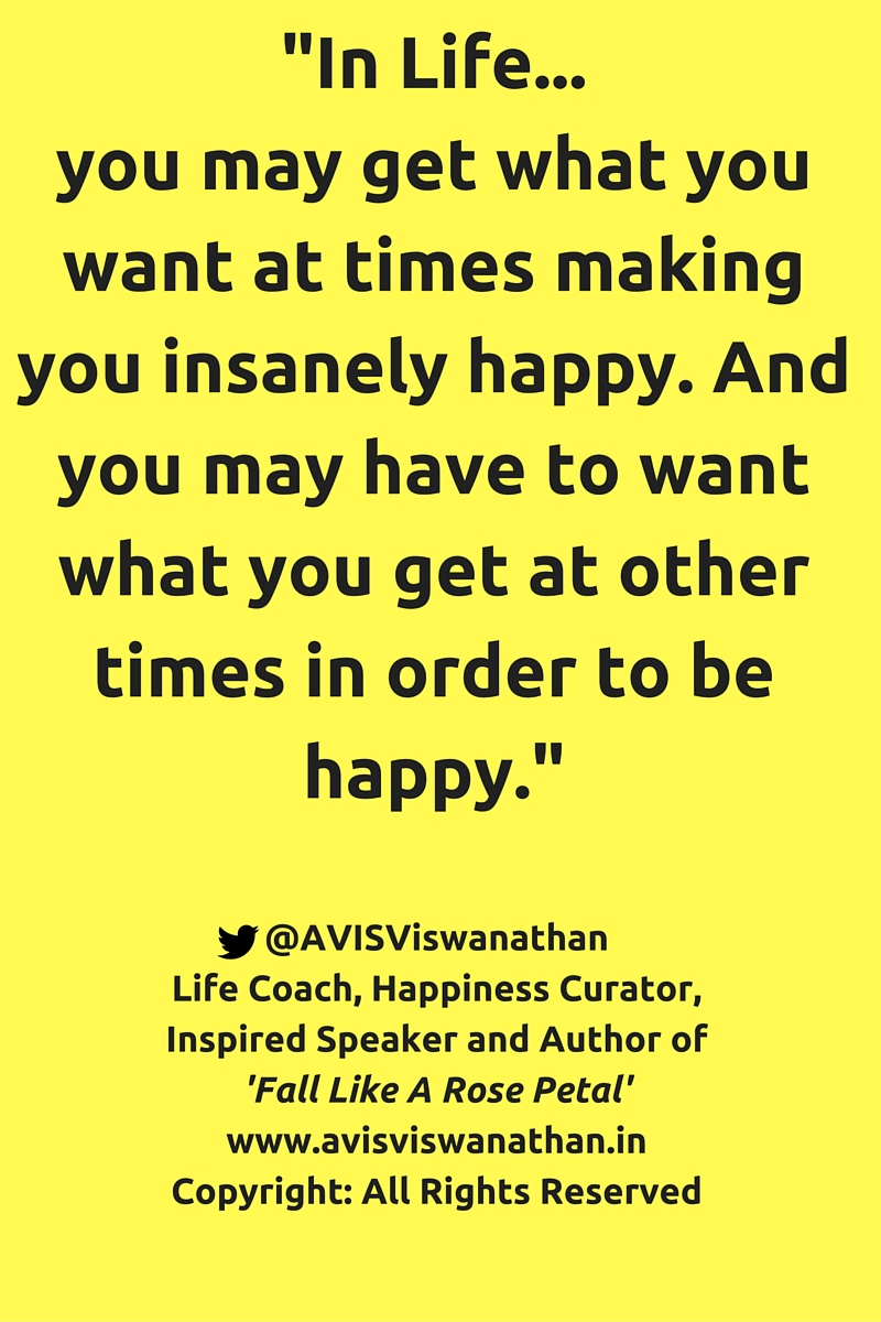 AVIS Viswanathan - you may get what you want and you may have to want what you get