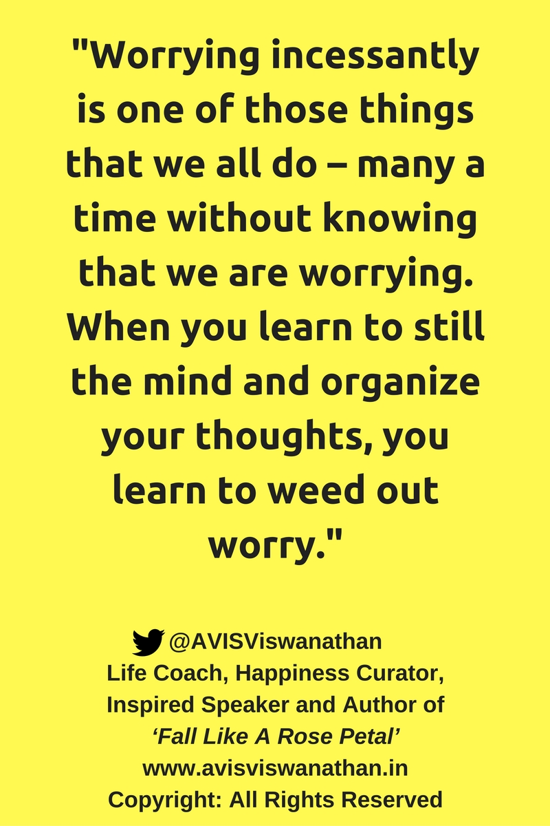 avis-viswanathan-worrying-can-be-weeded-out-by-awareness