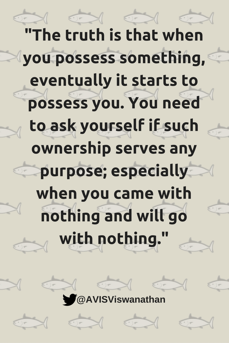 vis-viswanathan-when-you-possess-something-it-starts-possessing-you