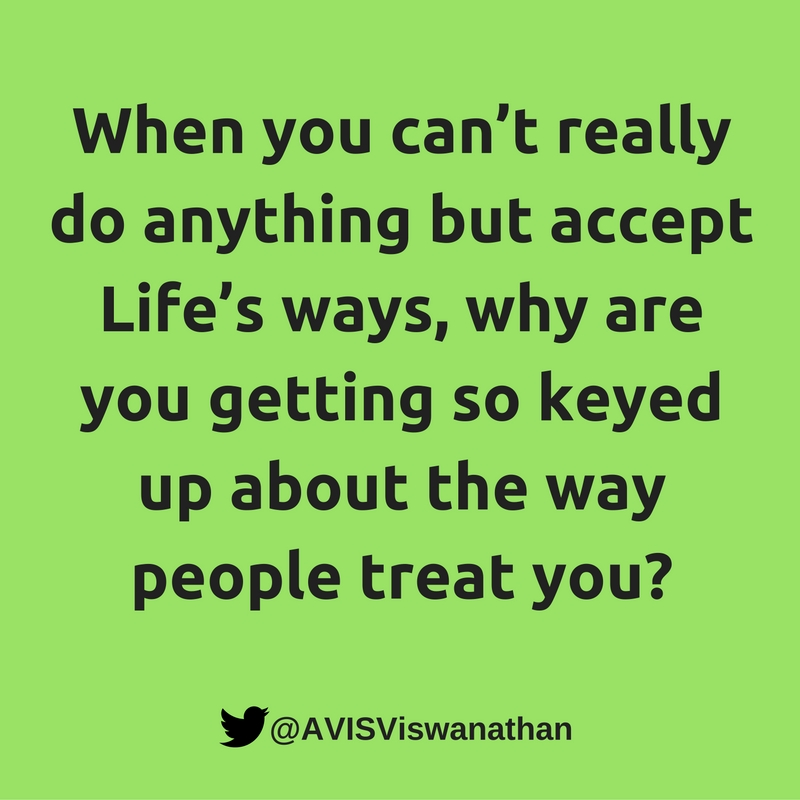 avis-viswanathan-why-get-keyed-up-about-how-people-treat-you