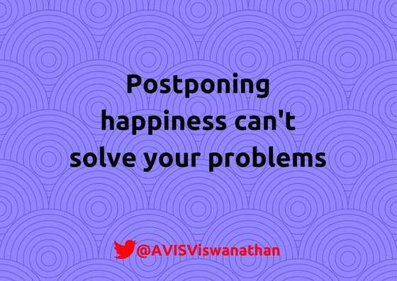 AVIS-Viswanathan-Postponing-happiness-can't-solve-your-problems