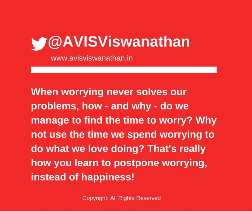 AVIS-Viswanathan-Never-postpone-happiness-postpone-worrying